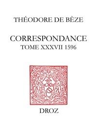 Théodore de Bèze - Correspondance de Théodore de Bèze - Tome 37 (1596).