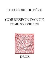 Théodore de Bèze - Correspondance de Théodore de Bèze - Tome 38 (1597).