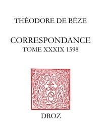 Théodore de Bèze - Correspondance de Théodore de Bèze - Tome 39 (1598).