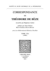 Théodore de Bèze - Correspondance de Théodore de Bèze - Tome 41 (1600).