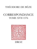 Théodore de Bèze - Correspondance - Tome XVII, 1576.