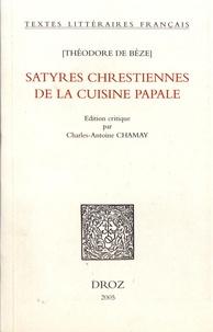 Théodore de Bèze - Satyres chrestiennes de la cuisine papale.
