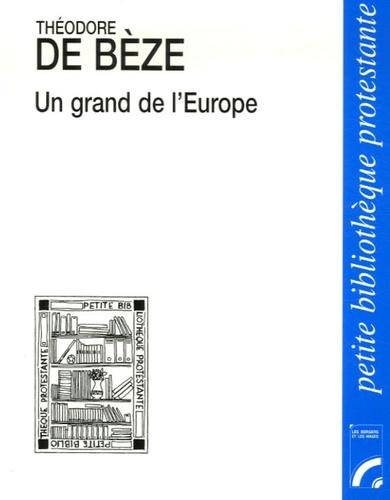 Théodore de Bèze - Un grand de l'Europe - Vézelay 1519 - Genève 1605.