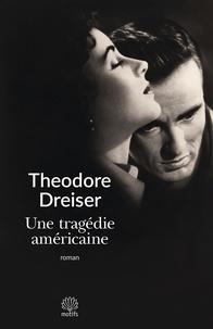 Theodore Dreiser - Une tragédie américaine.