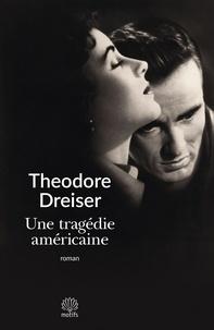 Théodore Dreiser - Une tragédie américaine.