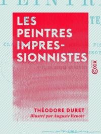 Théodore Duret et Auguste Renoir - Les Peintres impressionnistes - Claude Monet, Sisley, C. Pissaro, Renoir, Berthe Morisot.