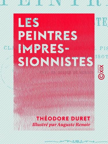 Les Peintres impressionnistes. Claude Monet, Sisley, C. Pissaro, Renoir, Berthe Morisot