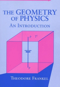 The Geometry of Physics. An Introduction - Theodore Frankel |
