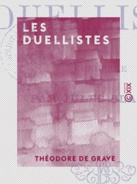 Théodore Grave (de) et Jules Claretie - Les Duellistes.