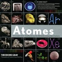 Theodore Gray - Atomes - Une exploration visuelle de tous les éléments connus dans l'univers.