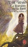 Théodore H. White - La quête du roi Arthur Tome 2 : La Sorcière de la forêt.