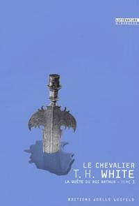 Théodore H. White - La quête du roi Arthur Tome 3 : Le chevalier.