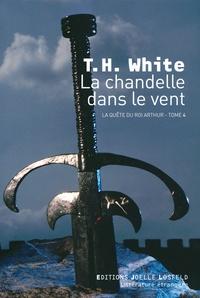 Théodore H. White - La quête du roi Arthur Tome 4 : La chandelle dans le vent.
