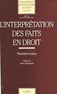 Théodore Ivainer et Jean Carbonnier - L'interprétation des faits en droit.