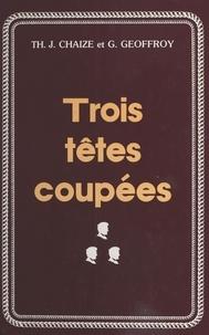Théodore Jacques Chaize et Georges Geoffroy - Trois têtes coupées.