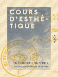 Théodore Jouffroy et Philibert Damiron - Cours d'esthétique - Suivi de la thèse du même auteur sur le sentiment du beau et de deux fragments inédits.