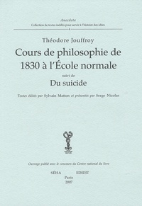 Théodore Jouffroy - Cours de Philosophie de 1830 à l'Ecole normale - Suivi de Du suicide.