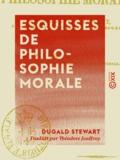 Théodore Jouffroy et Dugald Stewart - Esquisses de philosophie morale.