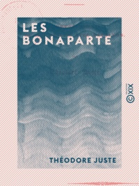 Théodore Juste - Les Bonaparte - Correspondance du roi Joseph avec Napoléon.