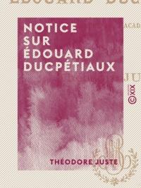 Théodore Juste - Notice sur Édouard Ducpétiaux - Membre de l'Académie.