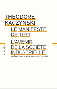 Theodore Kaczynski - L'avenir de la société industrielle - Précédé du Manifeste de 1971.