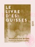 Théodore Lefebvre et Washington Irving - Le Livre d'esquisses.
