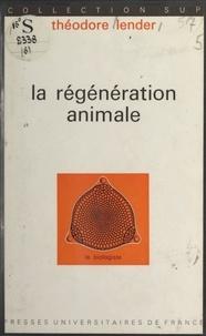 Théodore Lender et Louis Gallien - La régénération animale.