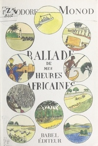 Théodore Monod - Ballade de mes heures africaines.