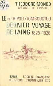 Théodore Monod - De Tripoli à Tombouctou - le dernier voyage de Laing, 1825-1826.