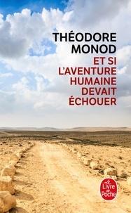 Théodore Monod - Et si l'aventure humaine devait échouer.