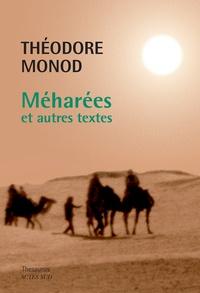 Théodore Monod - Méharées et autres textes - Maxence au déset ; Méharées ; L'émeraude des Garamantes ; Le fer de Dieu ; Majâbat al-Koubrâ ; Désert libyque ; Plongées profondes.