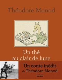 Théodore Monod - Un thé au clair de lune.