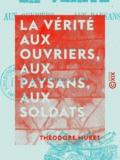 Théodore Muret - La Vérité aux ouvriers, aux paysans, aux soldats - Simples paroles.