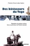 Théodore Nicoué Gayibor - Des bâtisseurs du Togo - Biographies de quelques ancêtres, héros et précurseurs de l'histoire nationale.