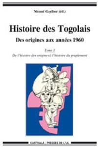 Théodore Nicoué Gayibor - Histoire des Togolais, Des origines aux années 1960 - Tome 1, De l'histoire des origines à l'histoire du peuplement.