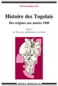 Théodore Nicoué Gayibor - Histoire des Togolais, Des origines aux années 1960 - Tome 3, Le Togo sous administration coloniale.
