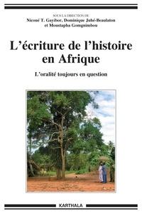 Théodore Nicoué Gayibor et Dominique Juhé-Beaulaton - L'écriture de l'histoire en Afrique - L'oralité toujours en question.