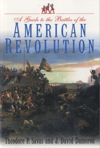 Theodore P Savas - A Guide to the Battles of the American Revolution.