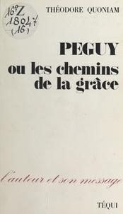 Théodore Quoniam - Péguy ou les Chemins de la grâce.