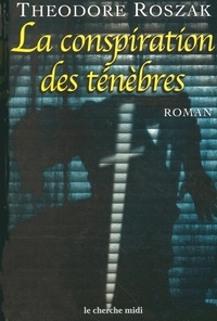 Theodore Roszak - La conspiration des ténèbres.