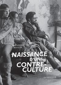 Theodore Roszak - Naissance d'une contre-culture - Réflexions sur la société technocratique et l'opposition de la jeunesse.