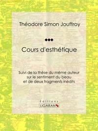 Théodore Simon Jouffroy et  Ligaran - Cours d'esthétique - Suivi de la thèse du même auteur sur le sentiment du beau et de deux fragments inédits.