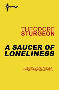 Theodore Sturgeon - A Saucer of Loneliness.