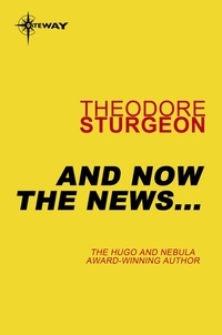 Theodore Sturgeon - And Now the News....