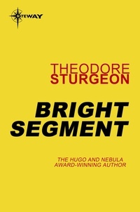 Theodore Sturgeon - Bright Segment.
