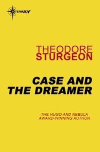 Theodore Sturgeon - Case and the Dreamer.