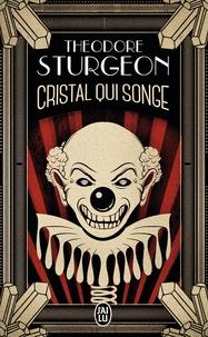 Theodore Sturgeon - Cristal qui songe.