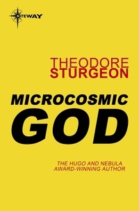 Theodore Sturgeon - Microcosmic God.