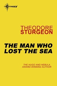 Theodore Sturgeon - The Man Who Lost the Sea.