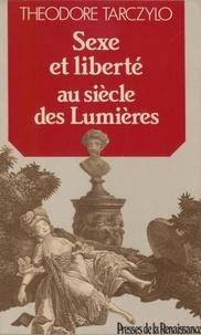 Théodore Tarczylo - Sexe et liberté au siècle des Lumières.